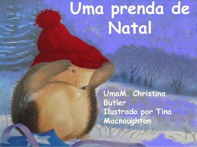 Uma prenda de    Natal   UmaM. Christina   Butler   Ilustrado por Tina   Macnaughton