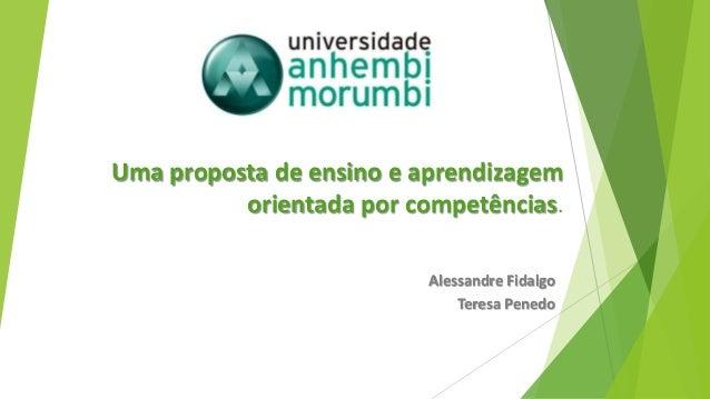 Uma proposta de ensino e aprendizagem orientada por competências. Alessandre Fidalgo Teresa Penedo