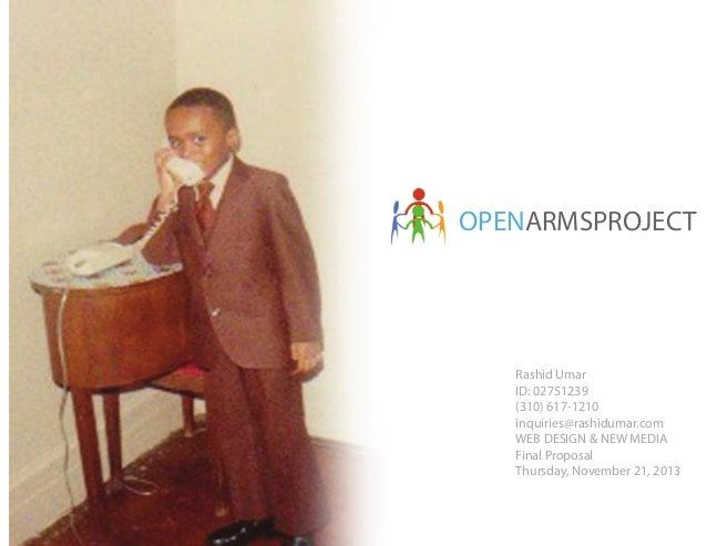 OPENARMSPROJECT  Rashid Umar ID: 02751239 (310) 617-1210 inquiries@rashidumar.com WEB DESIGN & NEW MEDIA Final Proposal Th...
