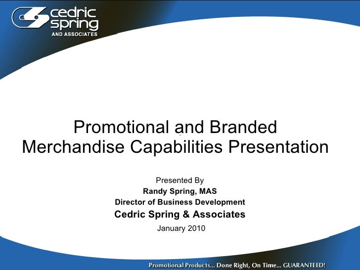 Promotional and Branded Merchandise Capabilities Presentation Presented By Randy Spring, MAS Director of Business Developm...