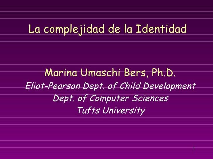 Marina Umaschi Bers, Ph.D. Eliot-Pearson Dept. of Child Development Dept. of Computer Sciences Tufts University La complej...