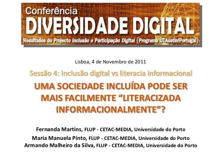 Lisboa, 4 de Novembro de 2011  Sessão 4: Inclusão digital vs literacia informacional   UMA SOCIEDADE INCLUÍDA PODE SER    ...