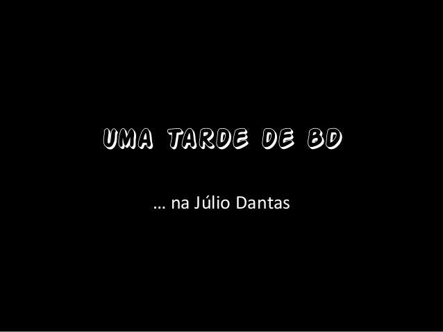 Uma Tarde de BD   … na Júlio Dantas