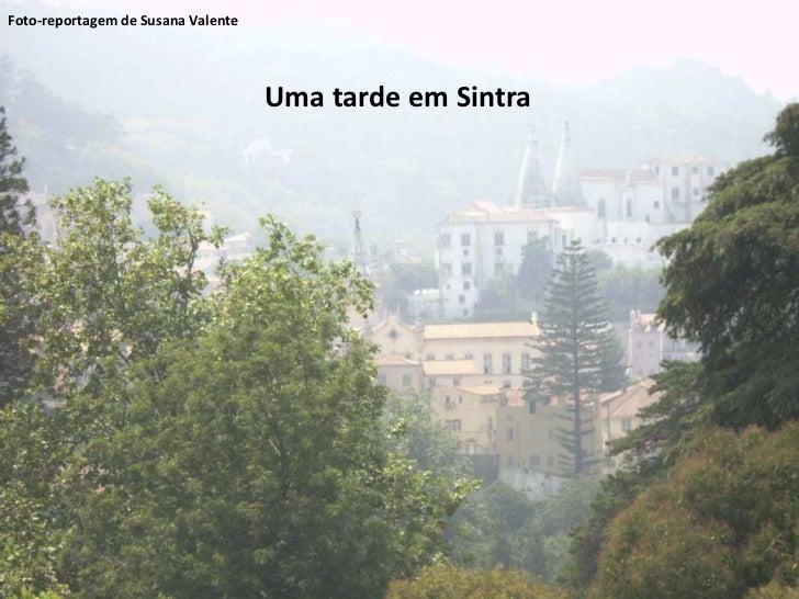 Foto-reportagem de Susana Valente<br />Uma tarde em Sintra<br />