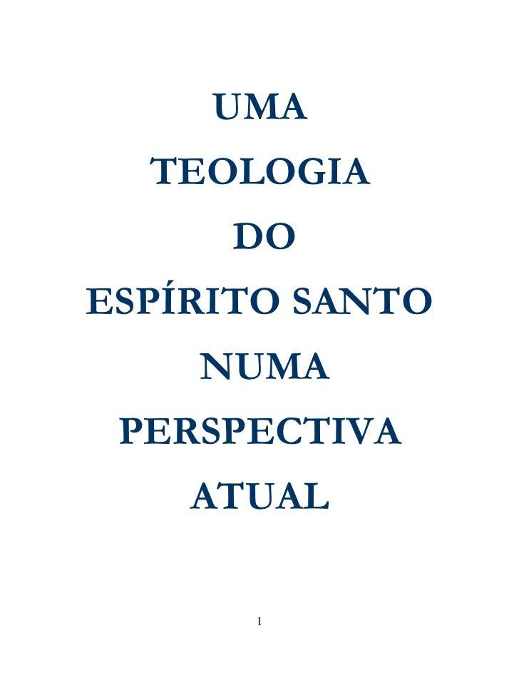 UMA  TEOLOGIA     DOESPÍRITO SANTO    NUMA PERSPECTIVA    ATUAL      1