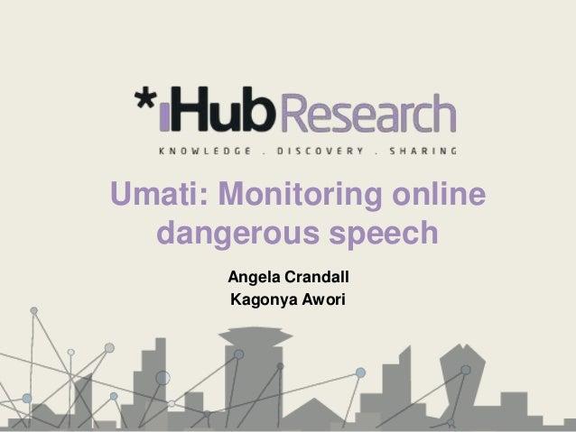 Umati: Monitoring online  dangerous speech       Angela Crandall       Kagonya Awori