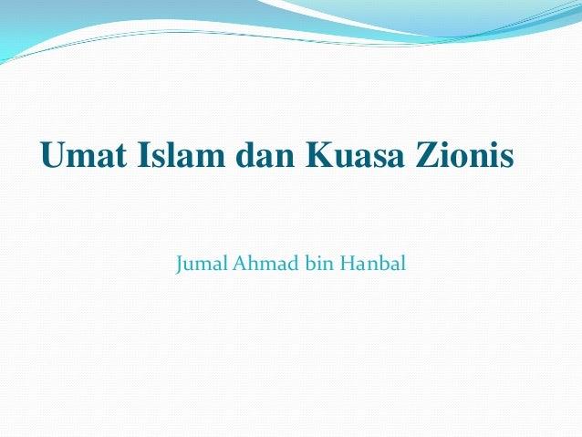 Umat Islam dan Kuasa Zionis       Jumal Ahmad bin Hanbal