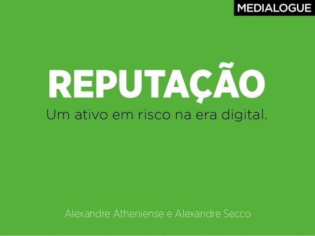 REPUTAÇÃOUm ativo em risco na era digital.Alexandre Atheniense e Alexandre Secco