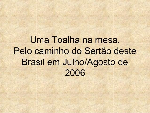 Uma Toalha na mesa. Pelo caminho do Sertão deste Brasil em Julho/Agosto de 2006