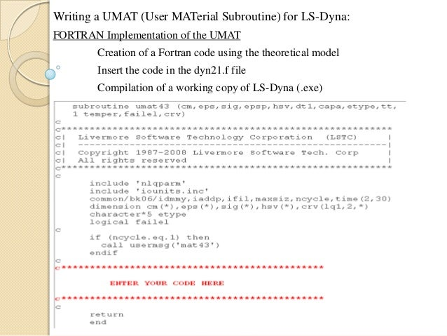 Writing a UMAT (User MATerial Subroutine) for LS-Dyna: FORTRAN Implementation of the UMAT Creation of a Fortran code using...