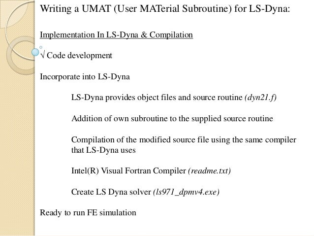Writing a UMAT (User MATerial Subroutine) for LS-Dyna: Implementation In LS-Dyna & Compilation √ Code development Incorpor...