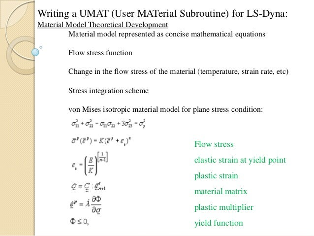 Writing a UMAT (User MATerial Subroutine) for LS-Dyna: Material Model Theoretical Development Material model represented a...