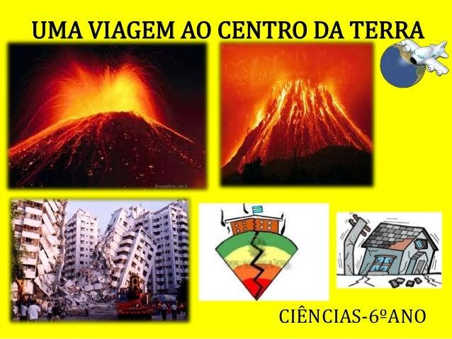 UMA VIAGEM AO CENTRO DA TERRA CIÊNCIAS-6ºANO