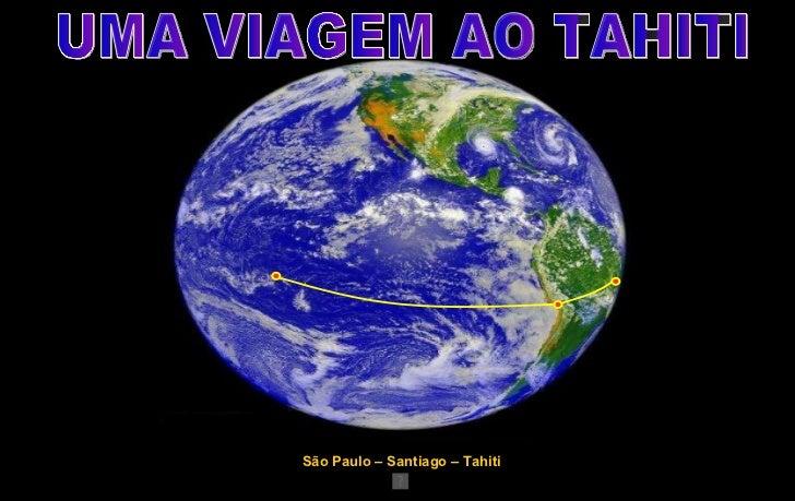 São Paulo – Santiago – Tahiti  UMA VIAGEM AO TAHITI