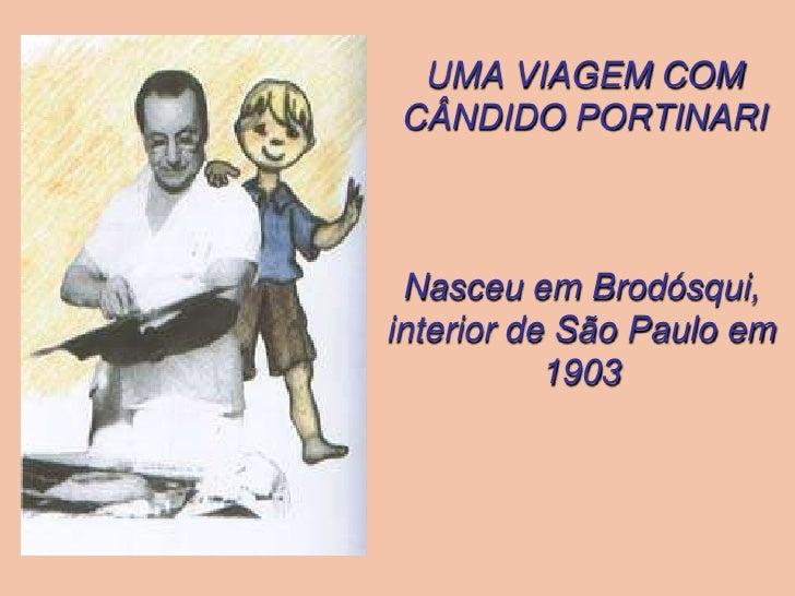 UMA VIAGEM COMCÂNDIDO PORTINARI<br />Nasceu em Brodósqui, interior de São Paulo em 1903<br />