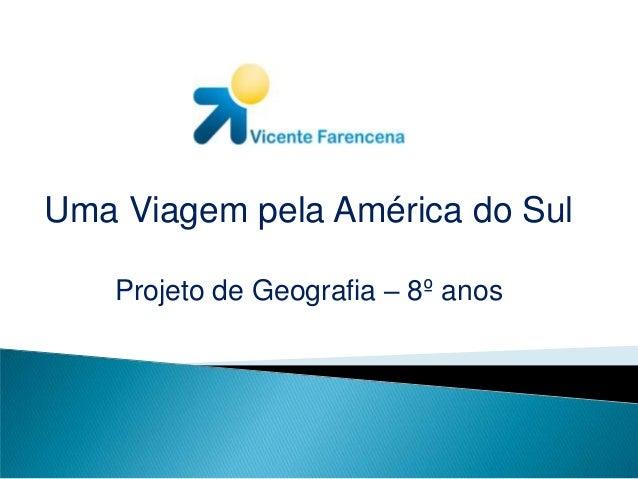 Uma Viagem pela América do SulProjeto de Geografia – 8º anos