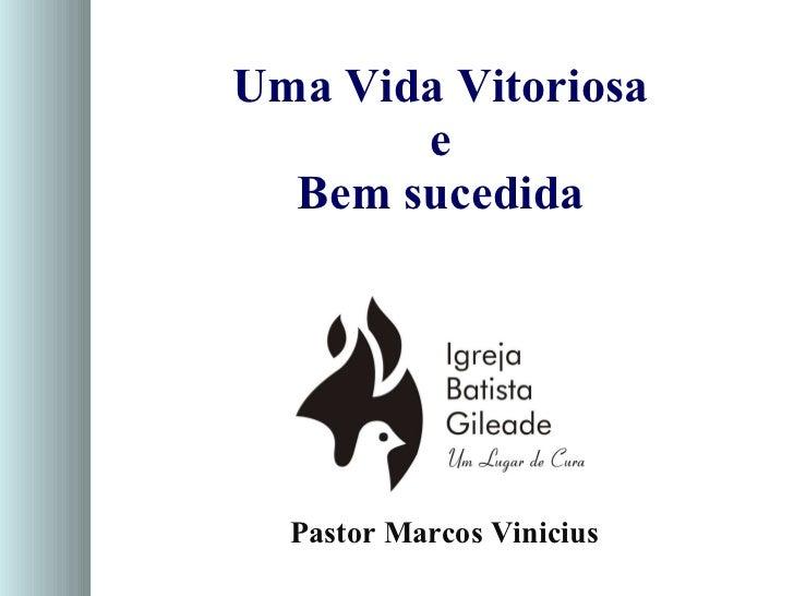 Uma Vida Vitoriosa e Bem sucedida Pastor Marcos Vinicius