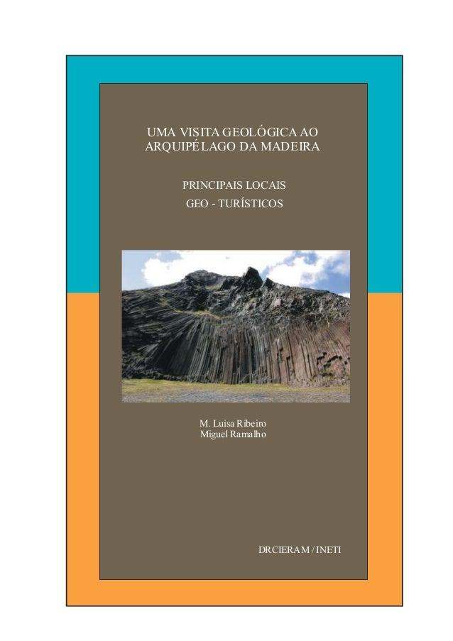PRINCIPAIS LOCAIS GEO - TURÍSTICOS UMA VISITA GEOLÓGICA AO ARQUIPÉLAGO DA MADEIRA DRCIERAM / INETI M. Luisa Ribeiro Miguel...