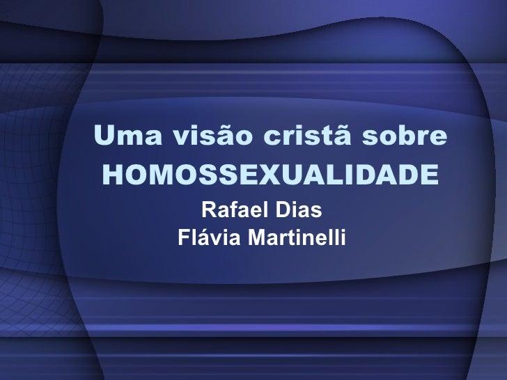 Uma visão cristã sobre HOMOSSEXUALIDADE Rafael Dias Flávia Martinelli