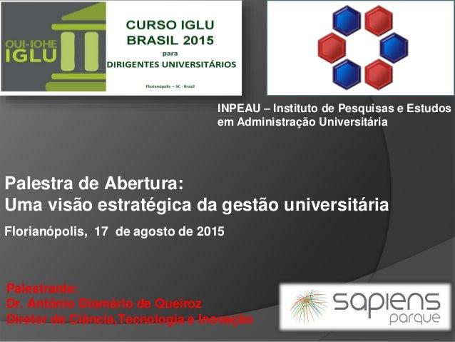Palestra de Abertura: Uma visão estratégica da gestão universitária Palestrante: Dr. Antônio Diomário de Queiroz Diretor d...