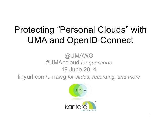 """Protecting """"Personal Clouds"""" with UMA and OpenID Connect  @UMAWG #UMApcloud for questions 19 June 2014 tinyurl.com/umawg ..."""