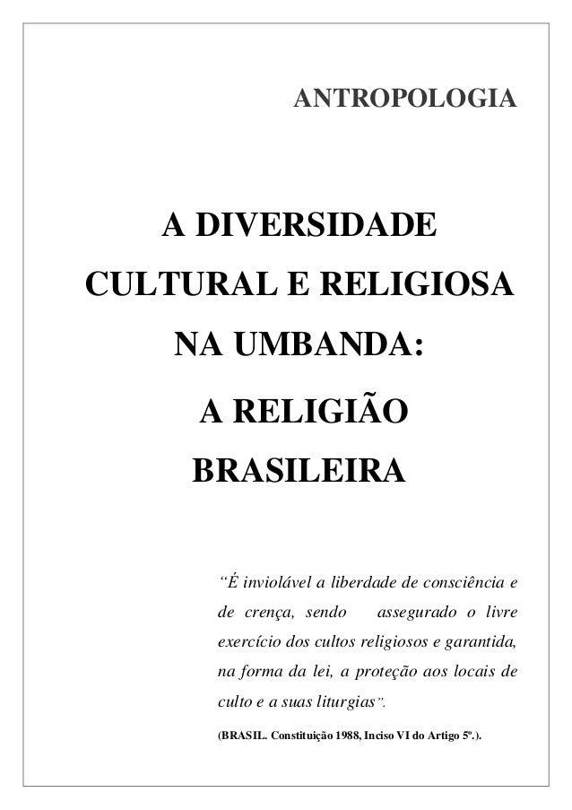 """ANTROPOLOGIAA DIVERSIDADECULTURAL E RELIGIOSANA UMBANDA:A RELIGIÃOBRASILEIRA""""É inviolável a liberdade de consciência ede c..."""