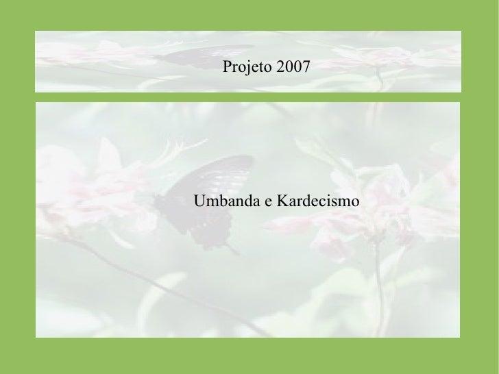 Projeto 2007   Umbanda e Kardecismo