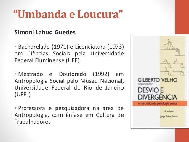 """""""Umbanda e Loucura"""" Simoni Lahud Guedes • Bacharelado (1971) e Licenciatura (1973) em Ciências Sociais pela Universidade F..."""