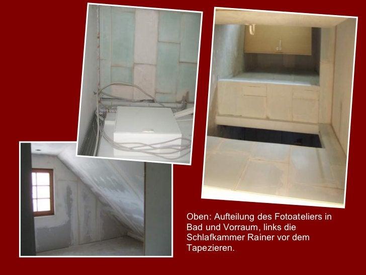 Oben: Aufteilung des Fotoateliers in Bad und Vorraum, links die Schlafkammer Rainer vor dem Tapezieren.