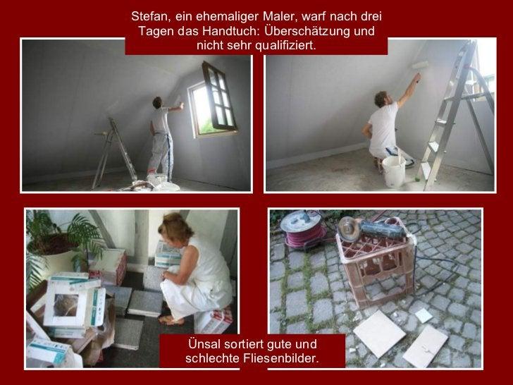 Stefan, ein ehemaliger Maler, warf nach drei Tagen das Handtuch: Überschätzung und nicht sehr qualifiziert. Ünsal sortiert...