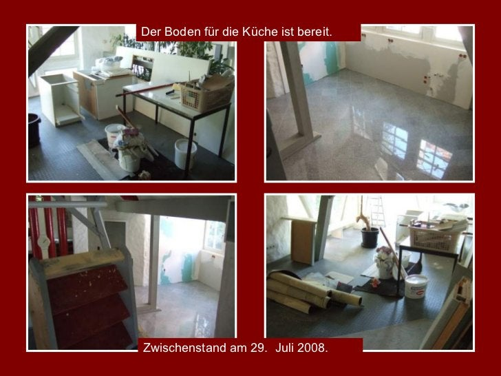 Der Boden für die Küche ist bereit. Zwischenstand am 29.  Juli 2008.