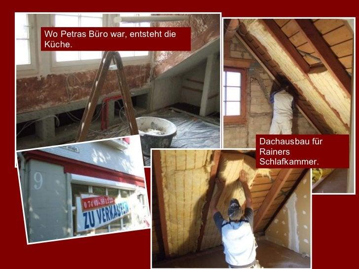 Wo Petras Büro war, entsteht die Küche. Dachausbau für Rainers Schlafkammer.