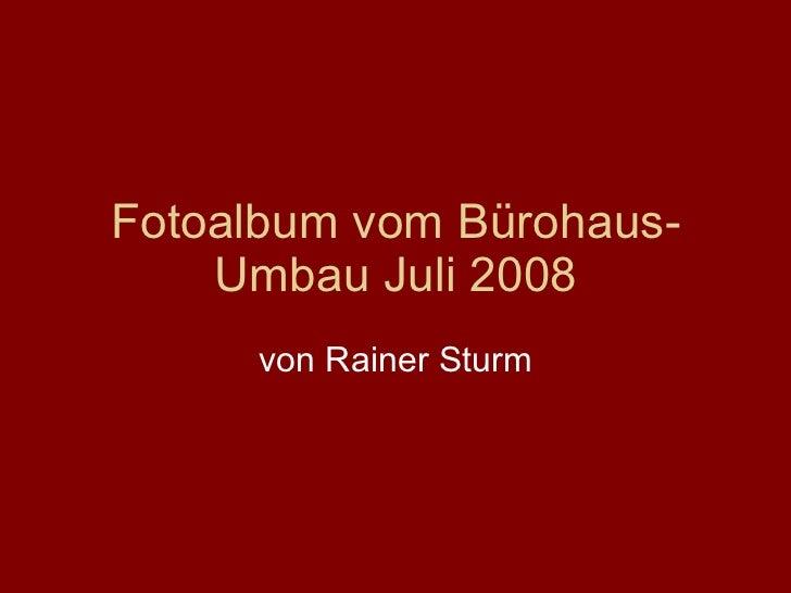 Fotoalbum vom Bürohaus-Umbau Juli 2008 von Rainer Sturm