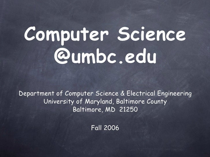 Computer Science @umbc.edu <ul><li>Department of Computer Science & Electrical Engineering </li></ul><ul><li>University of...