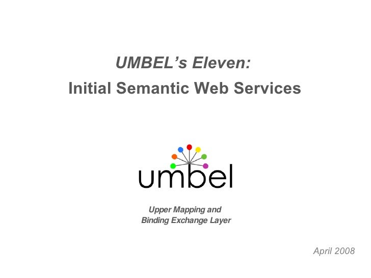 April 2008 Upper Mapping and  Binding Exchange Layer UMBEL's Eleven:   Initial Semantic Web Services