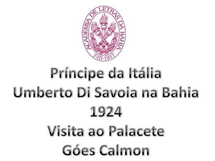 Príncipe da Itália <br />Umberto Di Savoia na Bahia 1924<br />Visita ao Palacete<br />Góes Calmon<br />