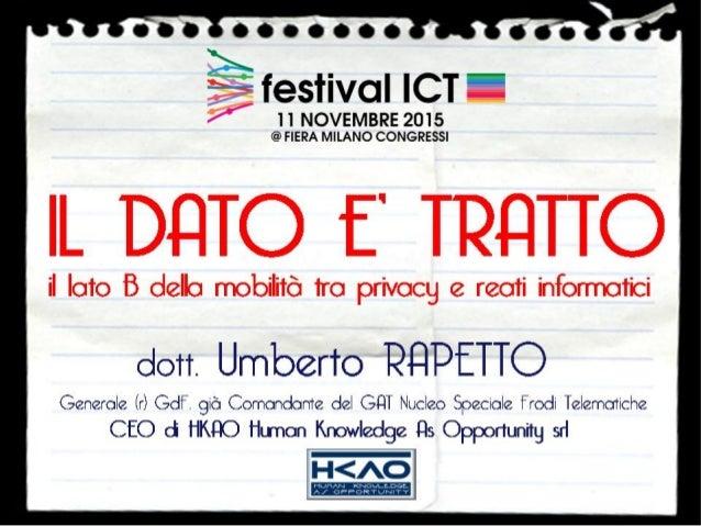 Il dato è tratto: il lato B della mobilità tra privacy e reati informatici - festival ICT 2015