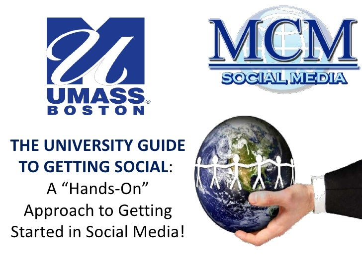 "THE UNIVERSITY GUIDE TO GETTING SOCIAL: A ""Hands-On"" Approach to Getting Started in Social Media!<br />"