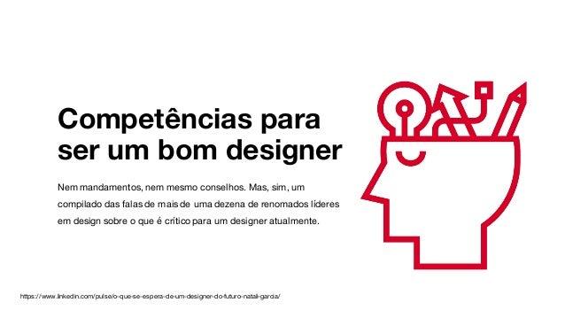 Competências para ser um bom designer Nem mandamentos, nem mesmo conselhos. Mas, sim, um compilado das falas de mais de um...
