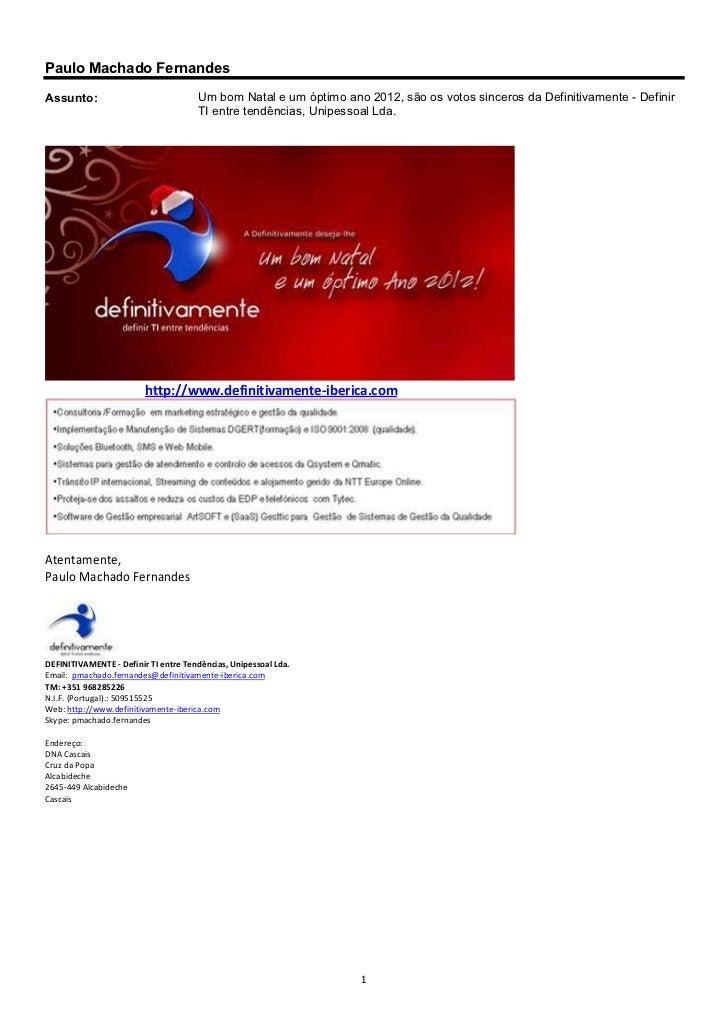 Paulo Machado FernandesAssunto:                              Um bom Natal e um óptimo ano 2012, são os votos sinceros da D...
