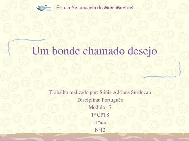 Escola Secundaria de Mem Martins  Um bonde chamado desejo  Trabalho realizado por: Sónia Adriana Surducan Disciplina: Port...
