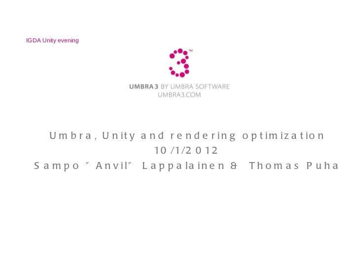"""Umbra, Unity and rendering optimization 10/1/2012 Sampo """"Anvil"""" Lappalainen &  Thomas Puha IGDA Unity evening"""