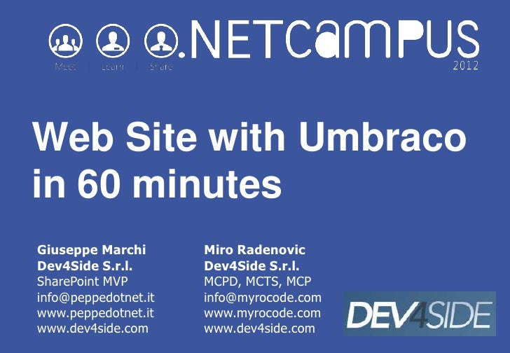 Web Site with Umbracoin 60 minutesGiuseppe Marchi       Miro RadenovicDev4Side S.r.l.       Dev4Side S.r.l.SharePoint MVP ...