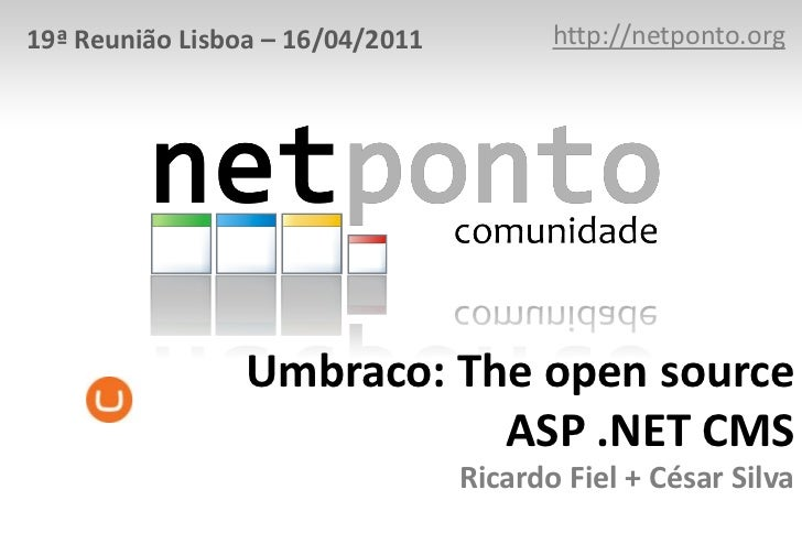 http://netponto.org<br />19ª Reunião Lisboa – 16/04/2011<br />Umbraco: The open source ASP .NET CMSRicardo Fiel + César Si...