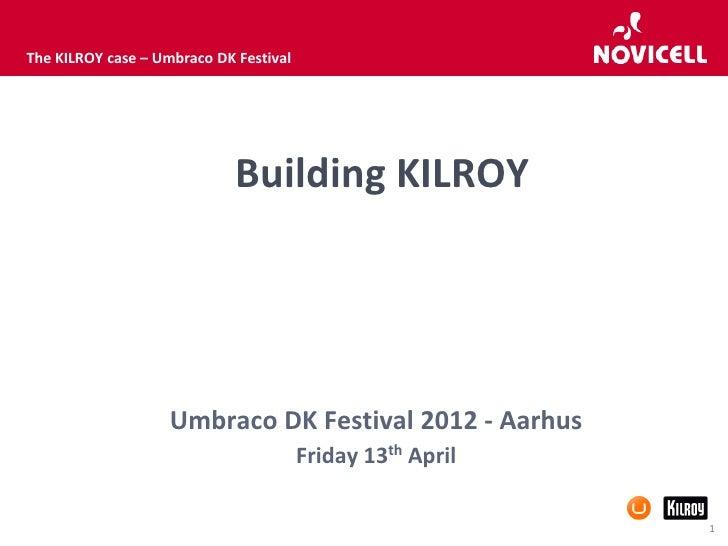 The KILROY case – Umbraco DK Festival                             Building KILROY                    Umbraco DK Festival 2...
