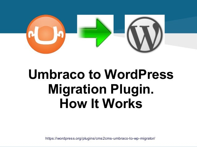 https://wordpress.org/plugins/cms2cms-umbraco-to-wp-migrator/ Umbraco to WordPress Migration Plugin. How It Works