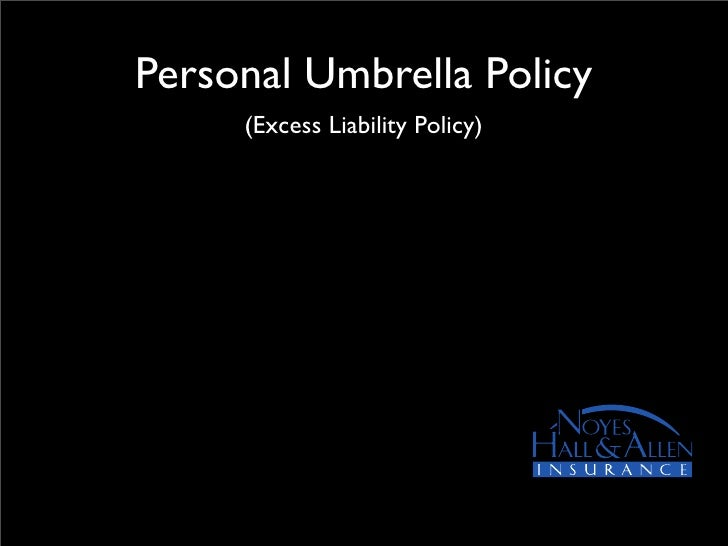 Personal Umbrella Policy      (Excess Liability Policy)