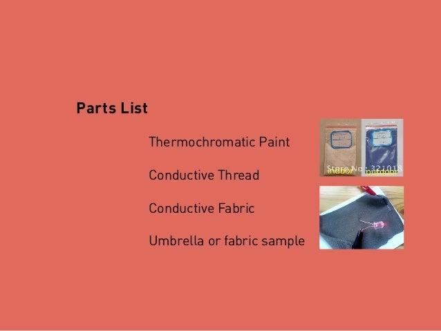 Parts List Thermochromatic Paint Conductive Thread Conductive Fabric Umbrella or fabric sample