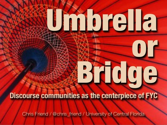 Umbrella                     or                 BridgeDiscourse communities as the centerpiece of FYC    Chris Friend / @c...