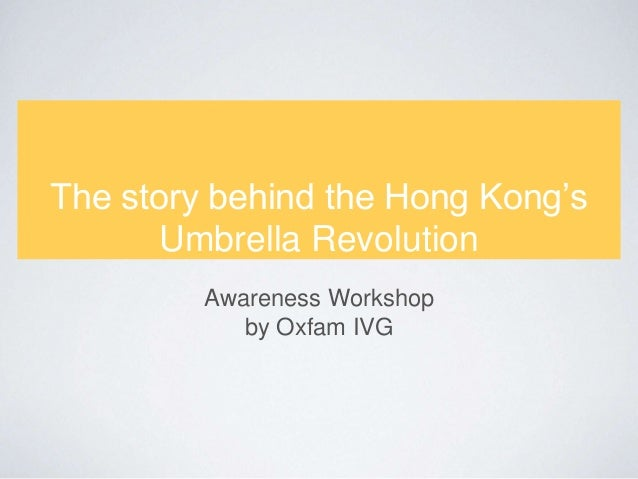The story behind the Hong Kong's  Umbrella Revolution  Awareness Workshop  by Oxfam IVG